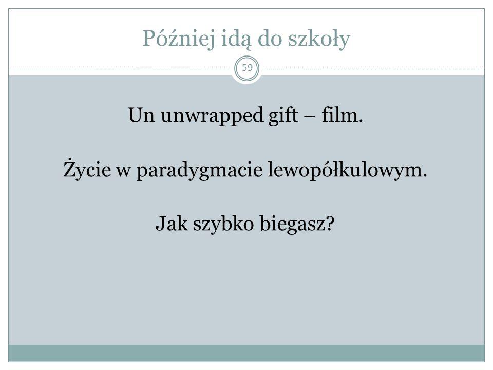 Później idą do szkoły Un unwrapped gift – film. Życie w paradygmacie lewopółkulowym.