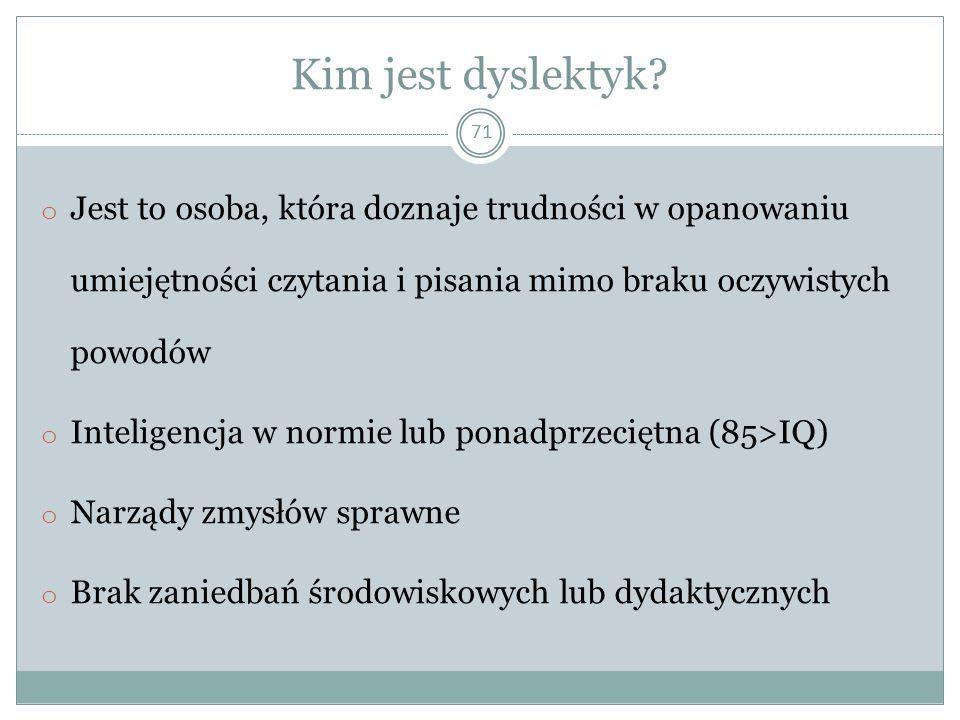 Kim jest dyslektyk Jest to osoba, która doznaje trudności w opanowaniu umiejętności czytania i pisania mimo braku oczywistych powodów.