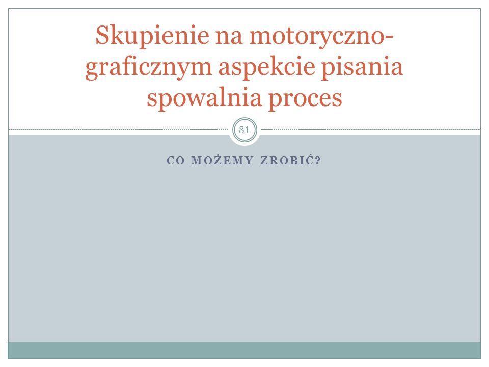 Skupienie na motoryczno-graficznym aspekcie pisania spowalnia proces