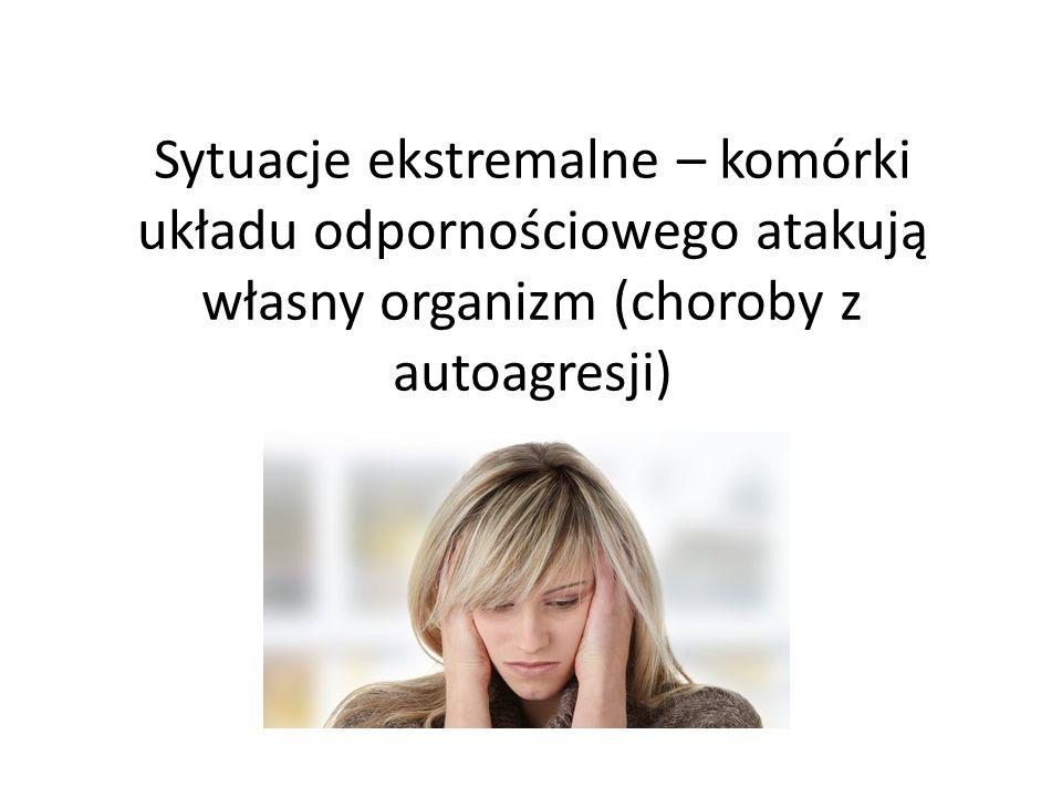 Sytuacje ekstremalne – komórki układu odpornościowego atakują własny organizm (choroby z autoagresji)