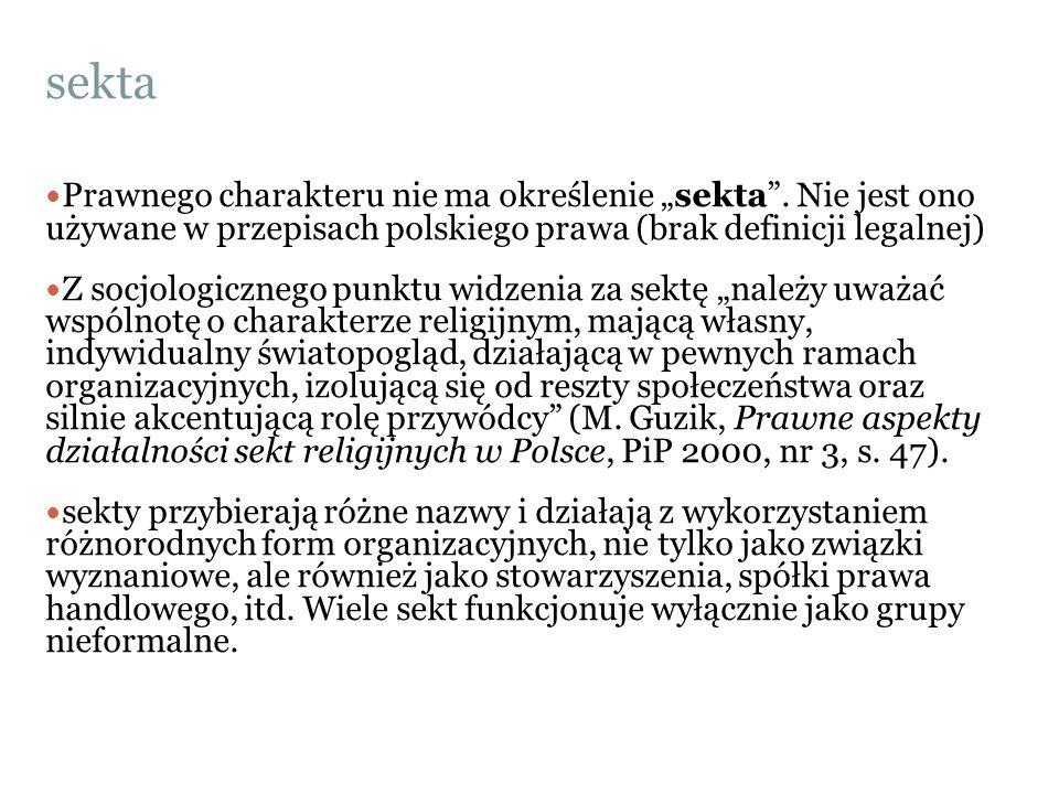 """sekta Prawnego charakteru nie ma określenie """"sekta . Nie jest ono używane w przepisach polskiego prawa (brak definicji legalnej)"""