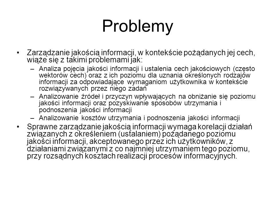 Problemy Zarządzanie jakością informacji, w kontekście pożądanych jej cech, wiąże się z takimi problemami jak: