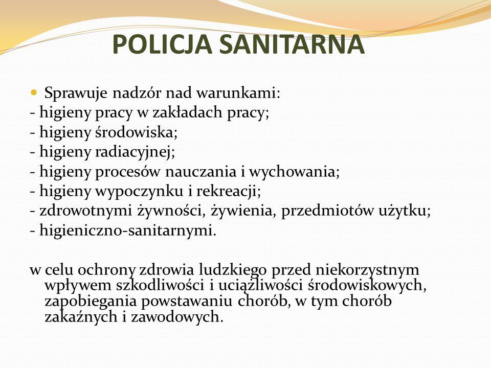 POLICJA SANITARNA Sprawuje nadzór nad warunkami: