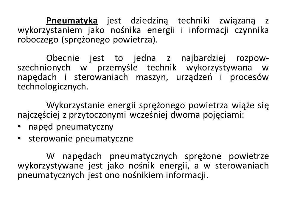 Pneumatyka jest dziedziną techniki związaną z wykorzystaniem jako nośnika energii i informacji czynnika roboczego (sprężonego powietrza).