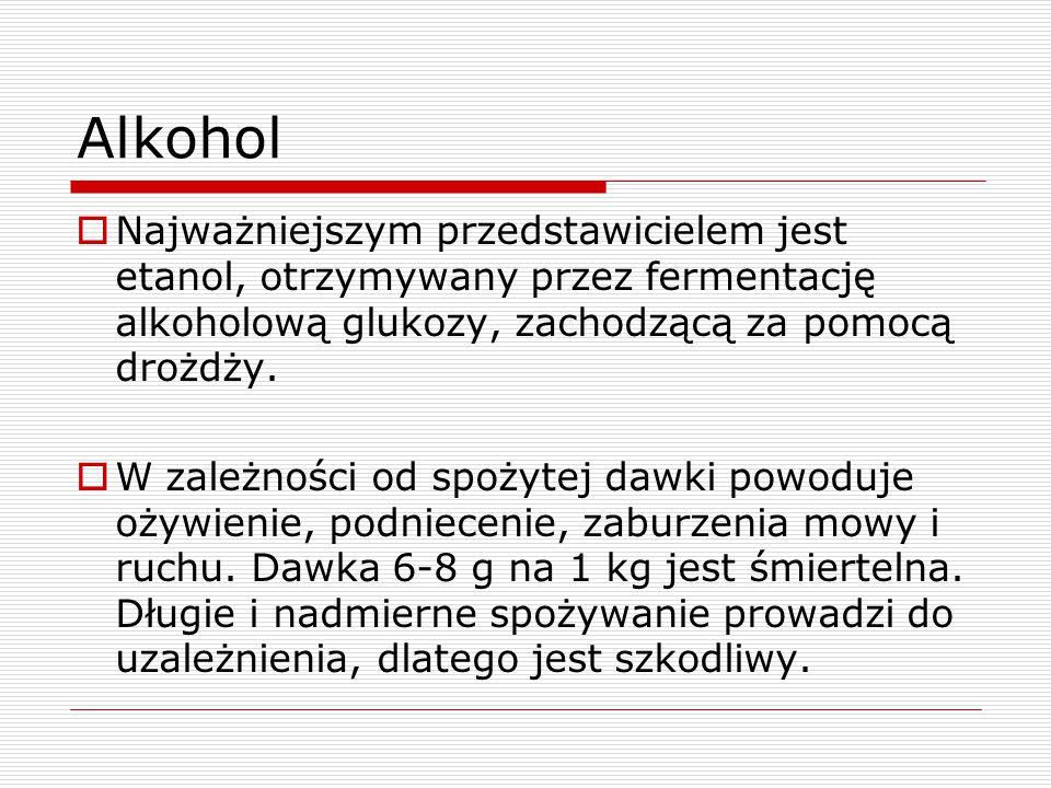 Alkohol Najważniejszym przedstawicielem jest etanol, otrzymywany przez fermentację alkoholową glukozy, zachodzącą za pomocą drożdży.