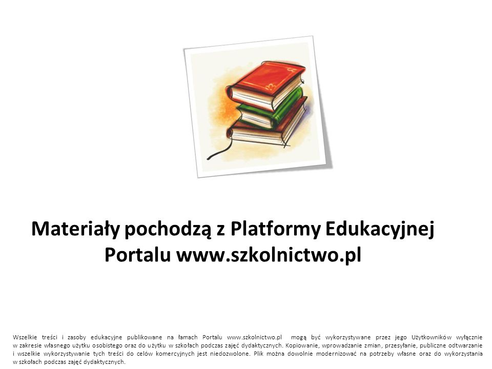 Materiały pochodzą z Platformy Edukacyjnej Portalu www.szkolnictwo.pl