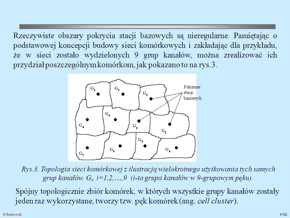 Do celów systematycznego projektowania sieci komórkowych w oparciu o odpowiednie narzędzia programowe, wygodnie jest posługiwać się regularnymi kształtami obszarów komórek.