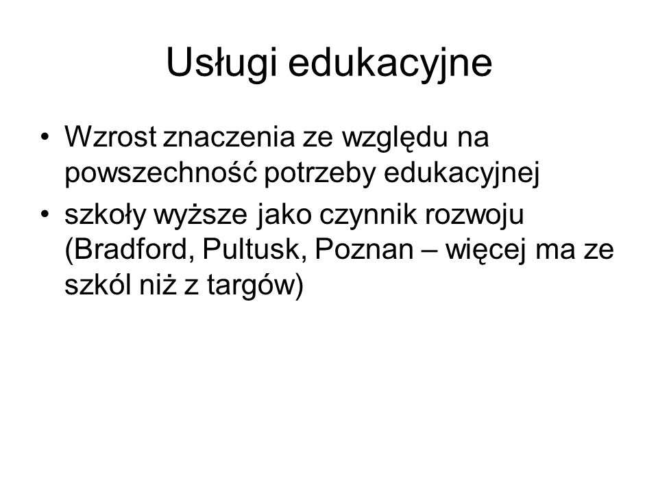 Usługi edukacyjne Wzrost znaczenia ze względu na powszechność potrzeby edukacyjnej.