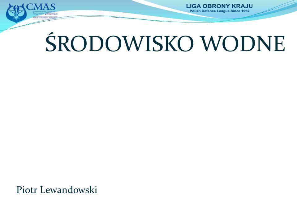 ŚRODOWISKO WODNE Piotr Lewandowski