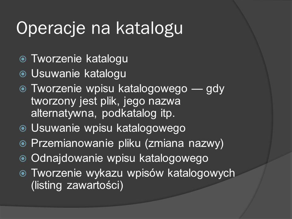 Operacje na katalogu Tworzenie katalogu Usuwanie katalogu