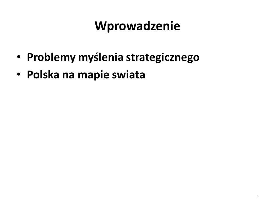 Wprowadzenie Problemy myślenia strategicznego Polska na mapie swiata