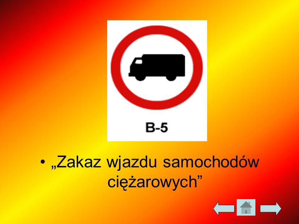 """""""Zakaz wjazdu samochodów ciężarowych"""
