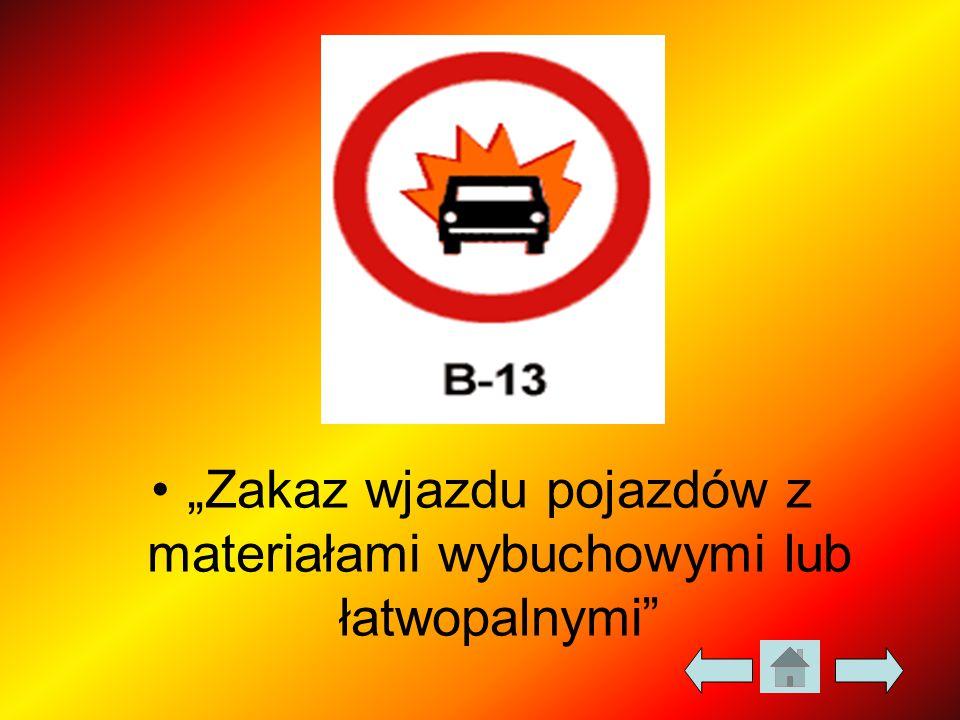 """""""Zakaz wjazdu pojazdów z materiałami wybuchowymi lub łatwopalnymi"""