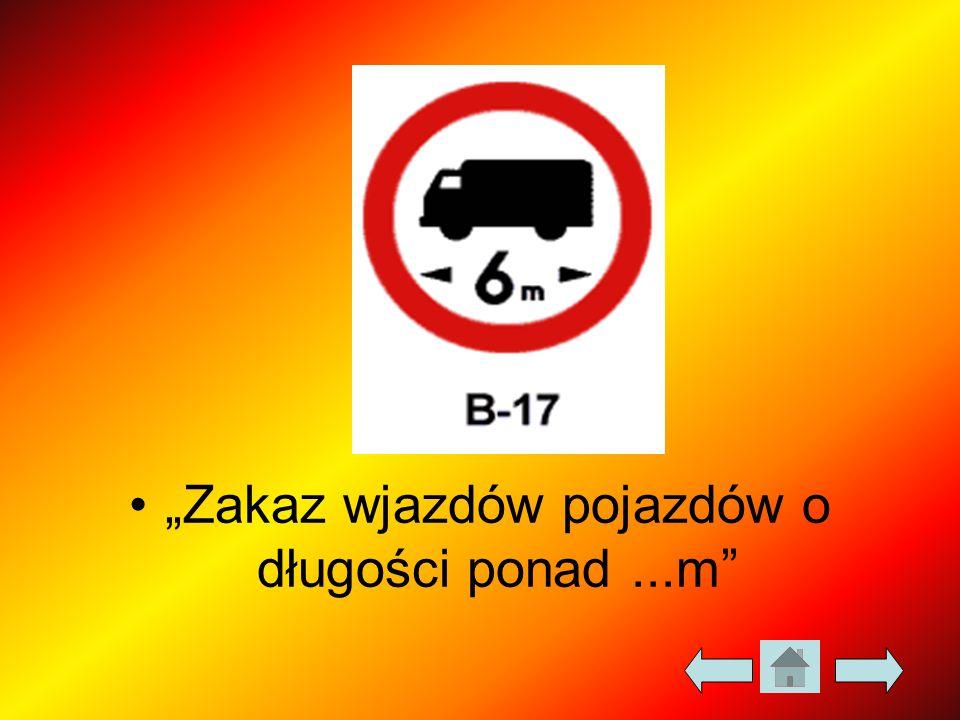 """""""Zakaz wjazdów pojazdów o długości ponad ...m"""