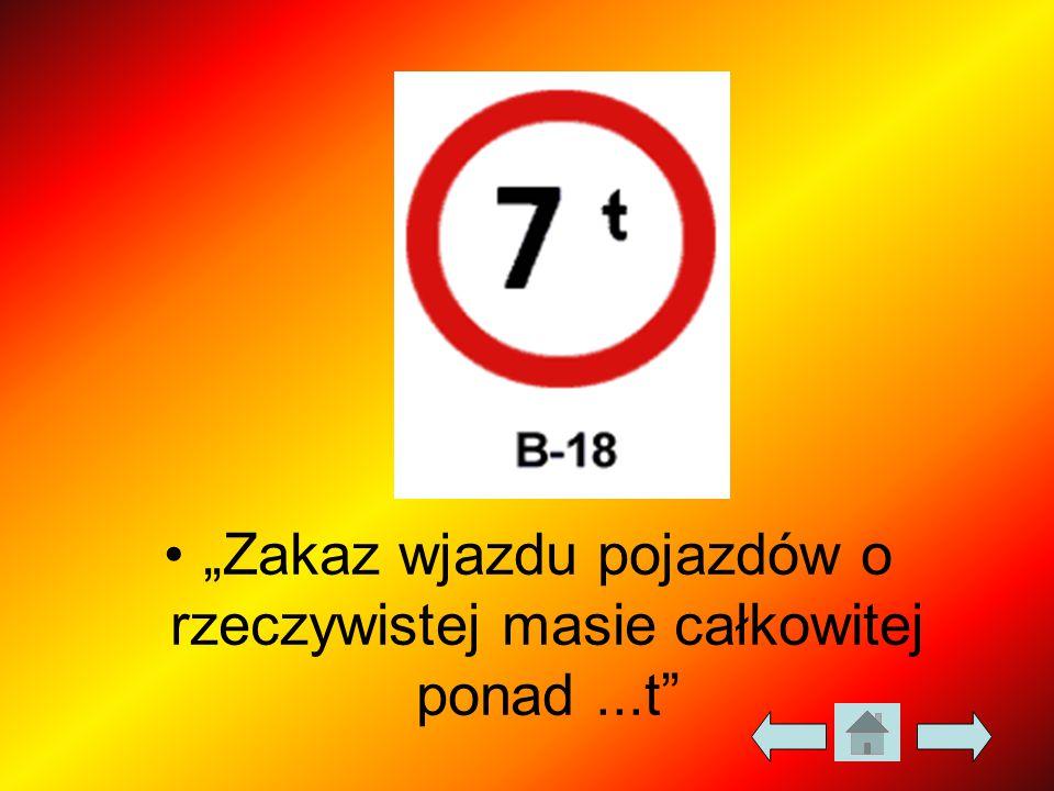 """""""Zakaz wjazdu pojazdów o rzeczywistej masie całkowitej ponad ...t"""