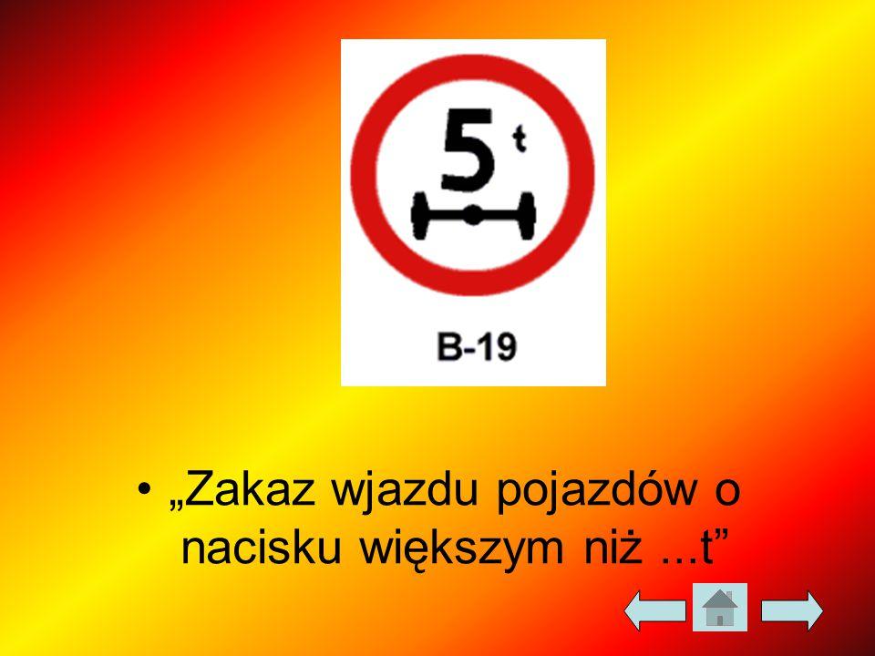 """""""Zakaz wjazdu pojazdów o nacisku większym niż ...t"""