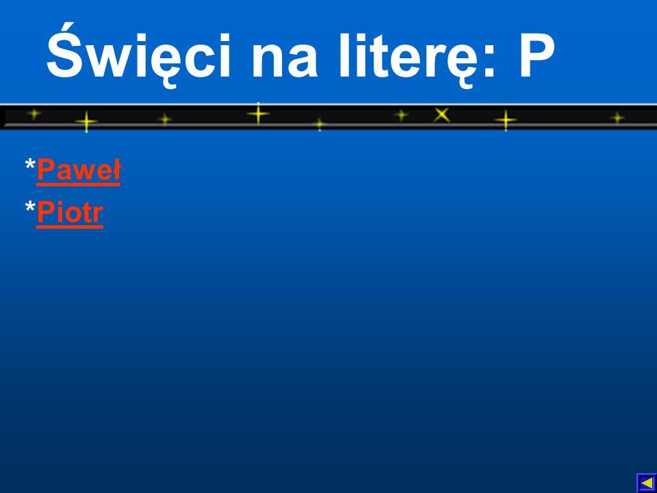 Święci na literę: P *Paweł *Piotr
