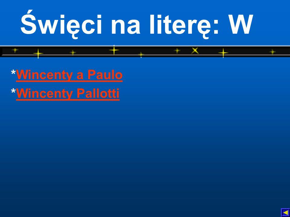 Święci na literę: W *Wincenty a Paulo *Wincenty Pallotti