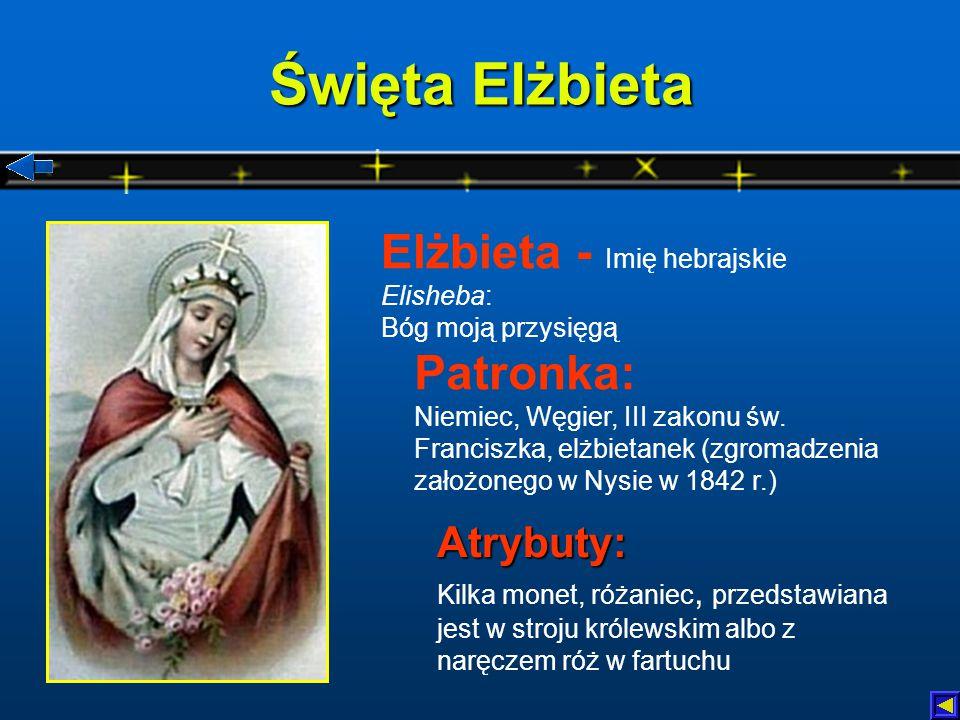 Święta Elżbieta Elżbieta - Imię hebrajskie Elisheba: Bóg moją przysięgą.