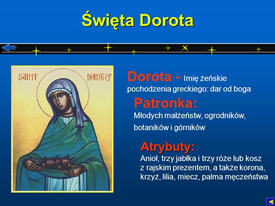 Święta Dorota Dorota - Imię żeńskie pochodzenia greckiego: dar od boga