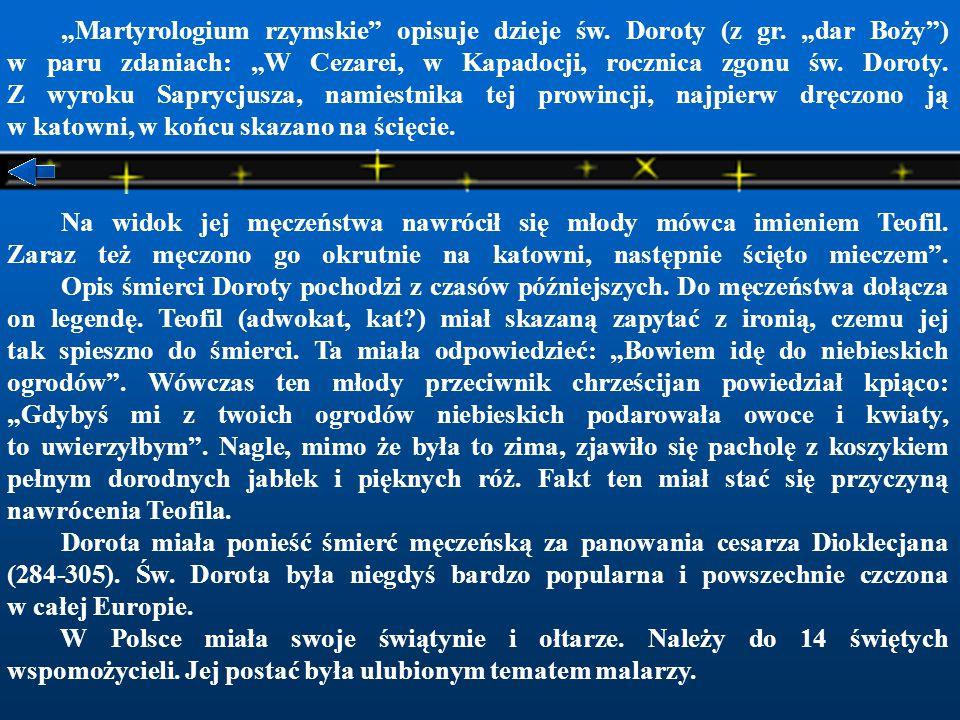 """""""Martyrologium rzymskie opisuje dzieje św. Doroty (z gr"""