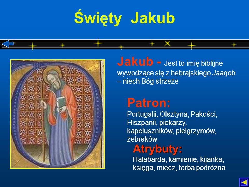 Święty Jakub Jakub - Jest to imię biblijne wywodzące się z hebrajskiego Jaaqob – niech Bóg strzeże.