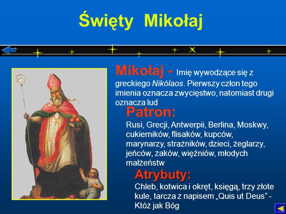 Święty Mikołaj Mikołaj - Imię wywodzące się z greckiego Nikólaos. Pierwszy człon tego imienia oznacza zwycięstwo, natomiast drugi oznacza lud.