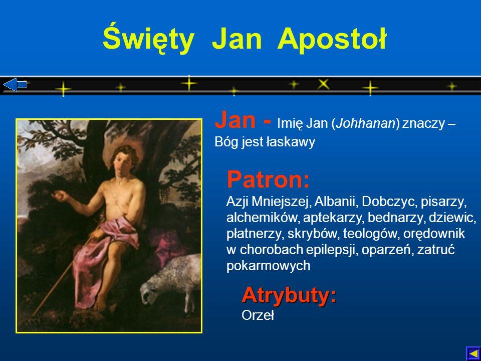 Święty Jan Apostoł Jan - Imię Jan (Johhanan) znaczy – Bóg jest łaskawy