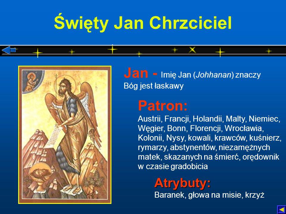 Święty Jan Chrzciciel Jan - Imię Jan (Johhanan) znaczy Bóg jest łaskawy.