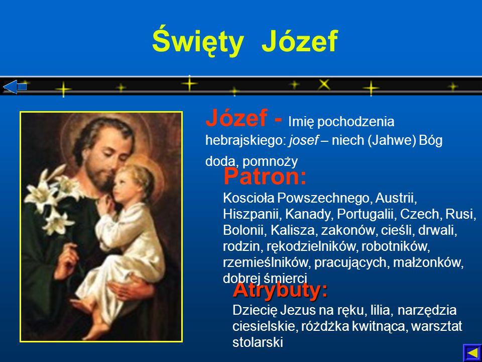 Święty Józef Józef - Imię pochodzenia hebrajskiego: josef – niech (Jahwe) Bóg doda, pomnoży.