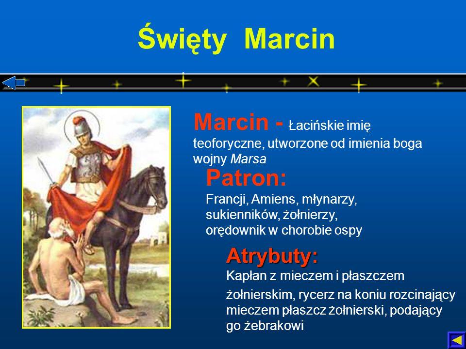 Święty Marcin Marcin - Łacińskie imię teoforyczne, utworzone od imienia boga wojny Marsa.