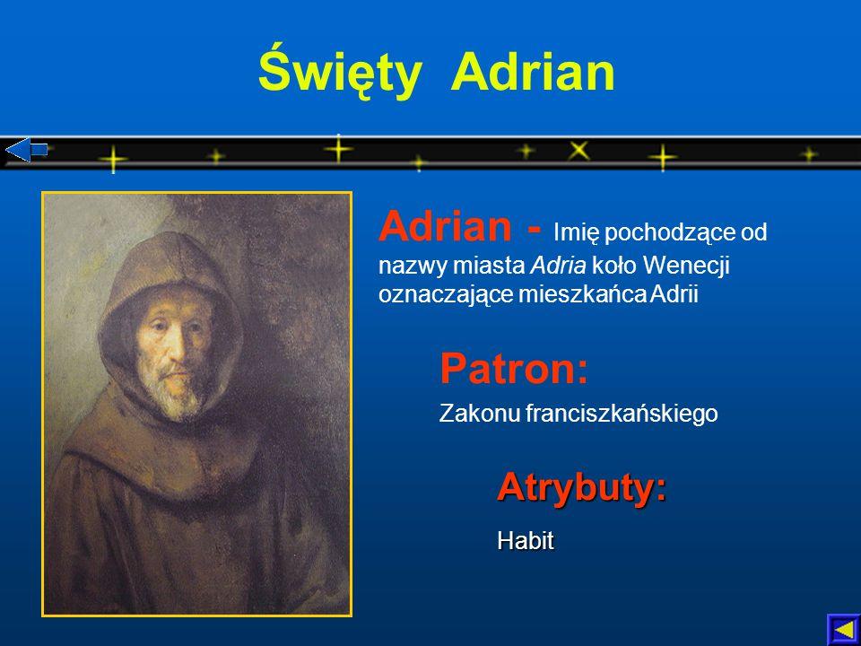 Święty Adrian Adrian - Imię pochodzące od nazwy miasta Adria koło Wenecji oznaczające mieszkańca Adrii.