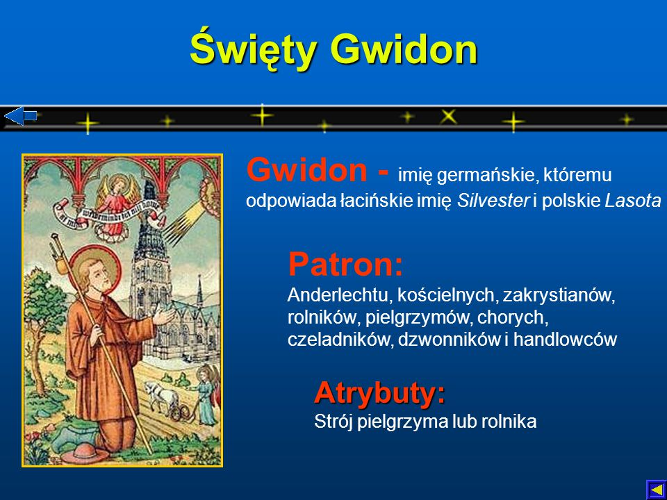 Święty Gwidon Gwidon - imię germańskie, któremu odpowiada łacińskie imię Silvester i polskie Lasota.