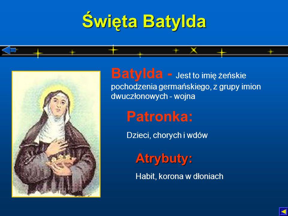 Święta Batylda Batylda - Jest to imię żeńskie pochodzenia germańskiego, z grupy imion dwuczłonowych - wojna.