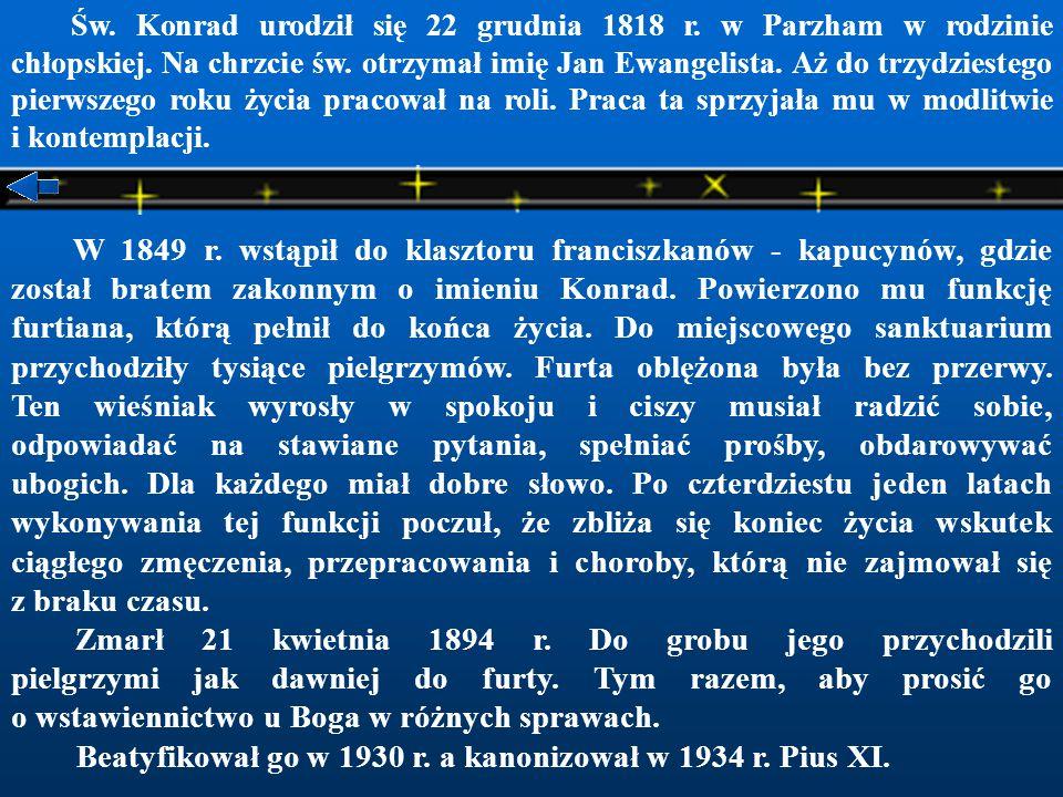 Beatyfikował go w 1930 r. a kanonizował w 1934 r. Pius XI.