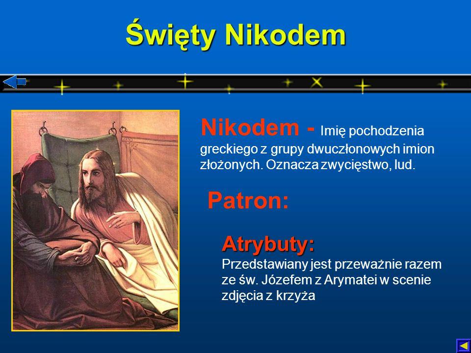 Święty Nikodem Nikodem - Imię pochodzenia greckiego z grupy dwuczłonowych imion złożonych. Oznacza zwycięstwo, lud.