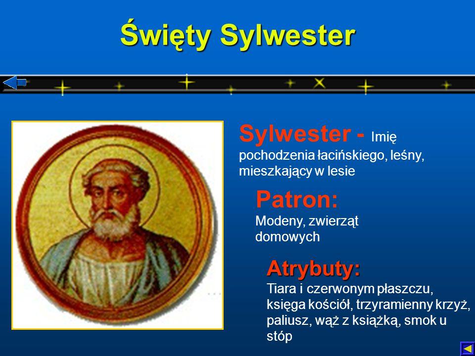 Święty Sylwester Sylwester - Imię pochodzenia łacińskiego, leśny, mieszkający w lesie. Patron: Modeny, zwierząt domowych.