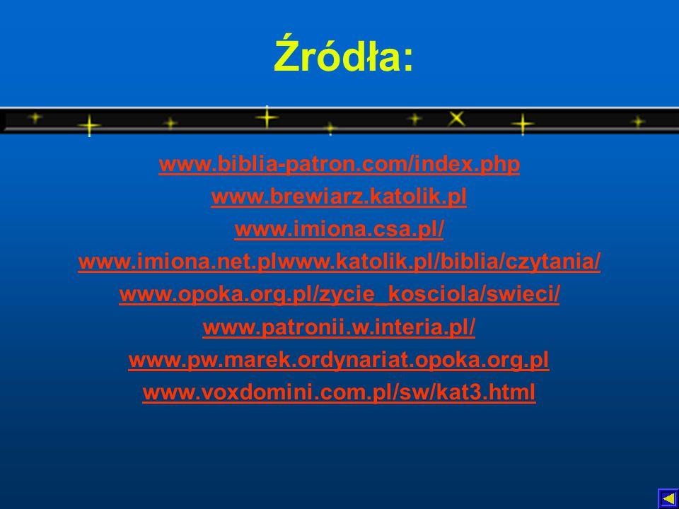 Źródła: www.biblia-patron.com/index.php www.brewiarz.katolik.pl