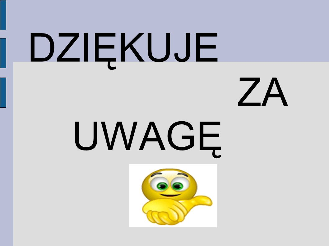 DZIĘKUJE ZA UWAGĘ