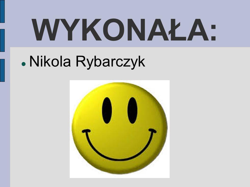 WYKONAŁA: Nikola Rybarczyk