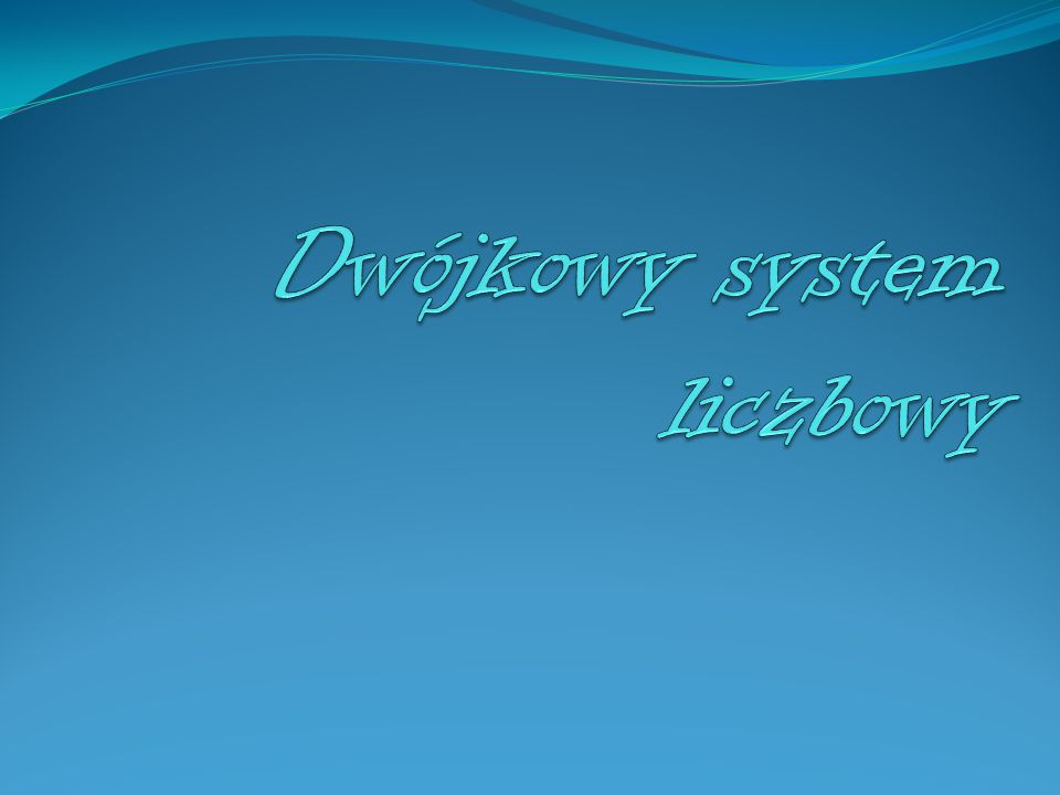 Dwójkowy system liczbowy