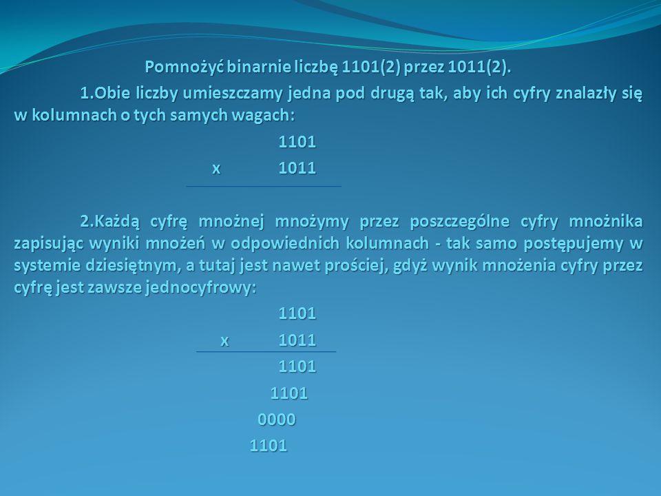 Pomnożyć binarnie liczbę 1101(2) przez 1011(2).