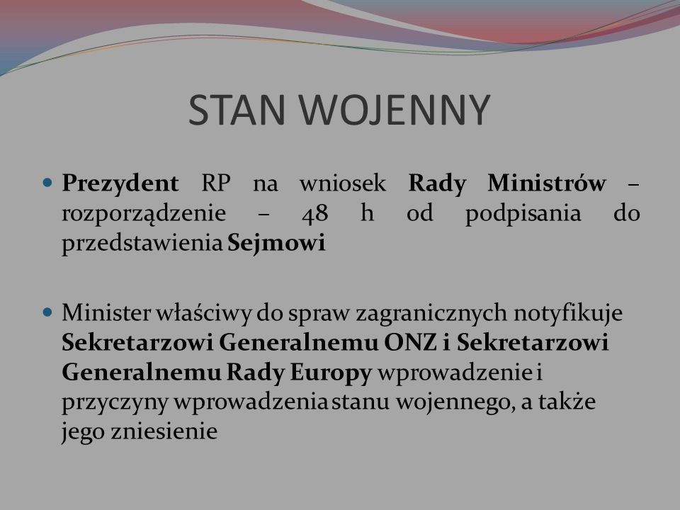 STAN WOJENNY Prezydent RP na wniosek Rady Ministrów – rozporządzenie – 48 h od podpisania do przedstawienia Sejmowi.