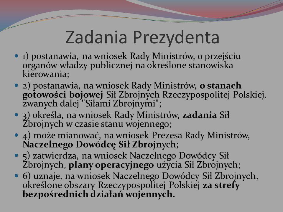 Zadania Prezydenta 1) postanawia, na wniosek Rady Ministrów, o przejściu organów władzy publicznej na określone stanowiska kierowania;