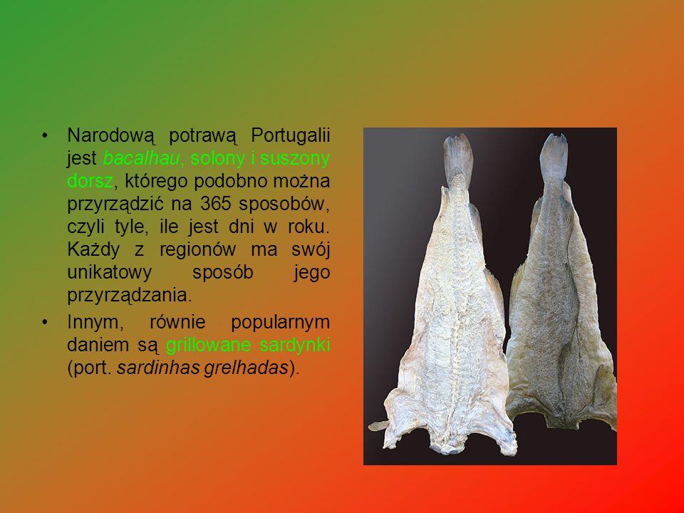 Narodową potrawą Portugalii jest bacalhau, solony i suszony dorsz, którego podobno można przyrządzić na 365 sposobów, czyli tyle, ile jest dni w roku. Każdy z regionów ma swój unikatowy sposób jego przyrządzania.