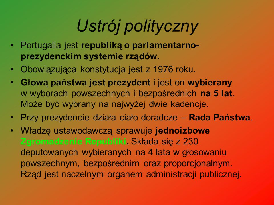 Ustrój polityczny Portugalia jest republiką o parlamentarno-prezydenckim systemie rządów. Obowiązująca konstytucja jest z 1976 roku.