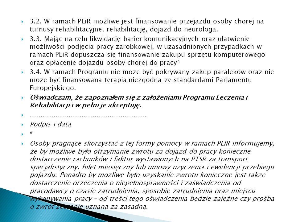 3.2. W ramach PLiR możliwe jest finansowanie przejazdu osoby chorej na turnusy rehabilitacyjne, rehabilitację, dojazd do neurologa.