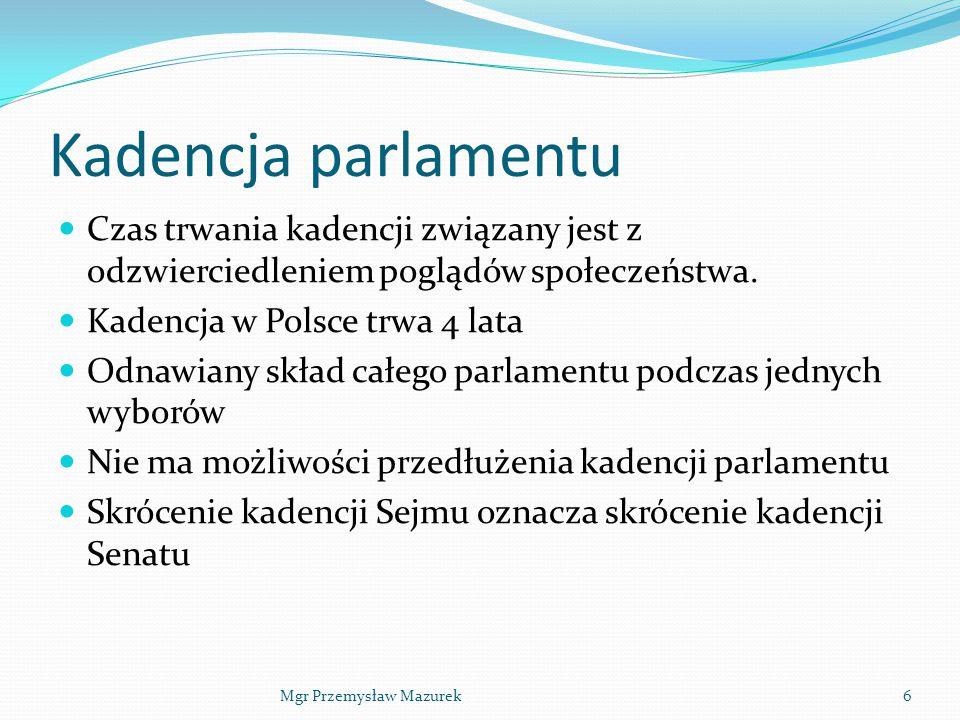Kadencja parlamentu Czas trwania kadencji związany jest z odzwierciedleniem poglądów społeczeństwa.