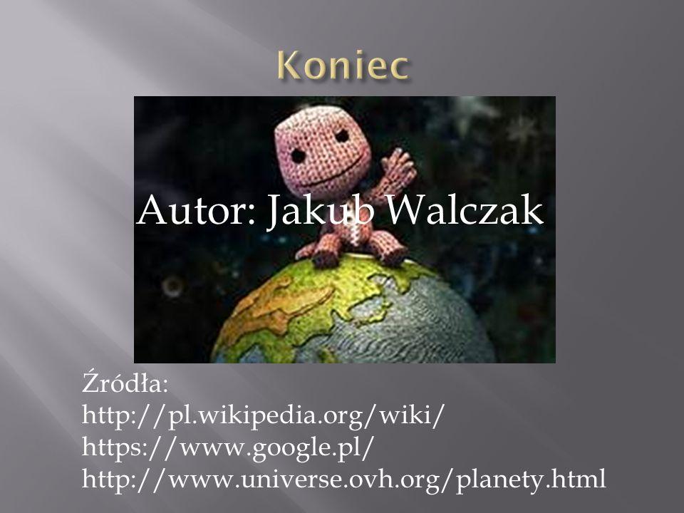 Autor: Jakub Walczak Koniec Źródła: http://pl.wikipedia.org/wiki/