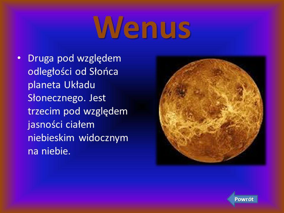Wenus Druga pod względem odległości od Słońca planeta Układu Słonecznego. Jest trzecim pod względem jasności ciałem niebieskim widocznym na niebie.
